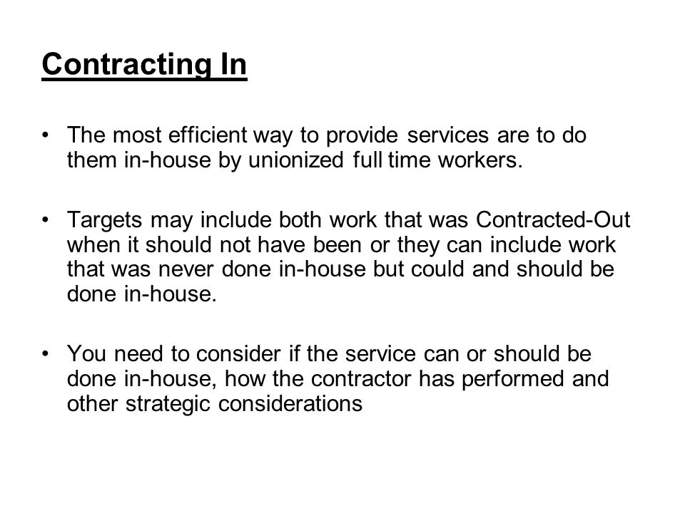 Contracting In The most efficient way to provide services are to do them in-house by unionized full time workers.