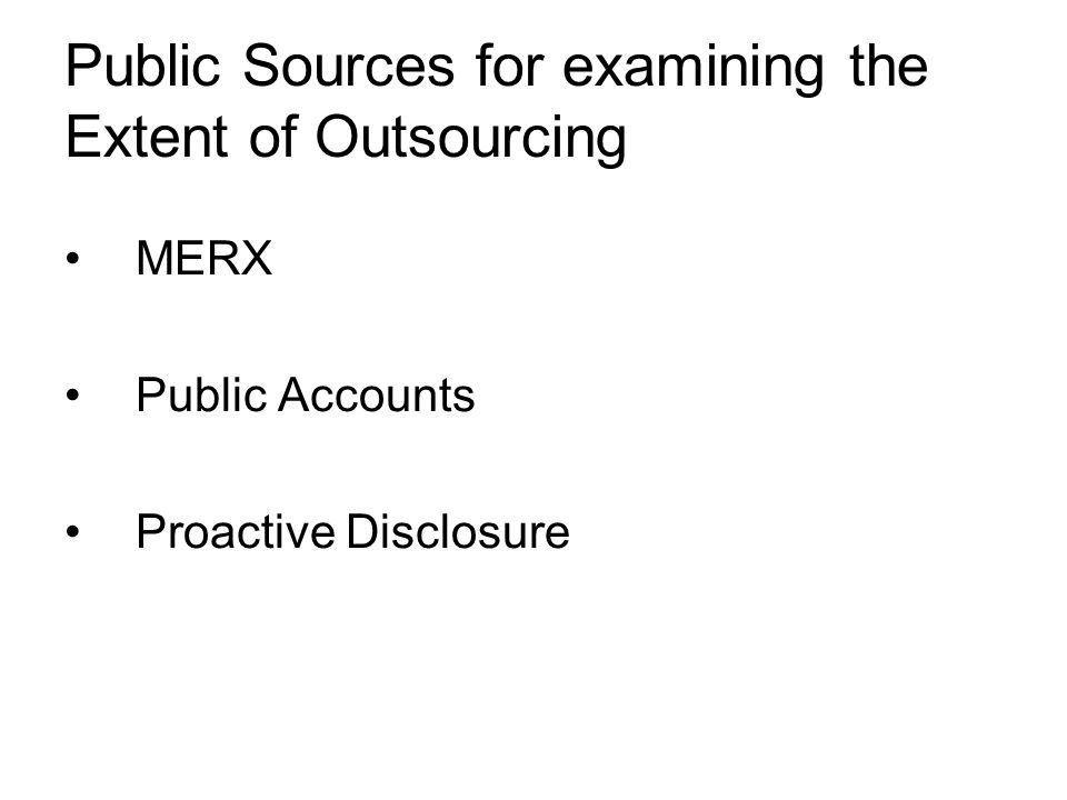 Public Sources for examining the Extent of Outsourcing MERX Public Accounts Proactive Disclosure