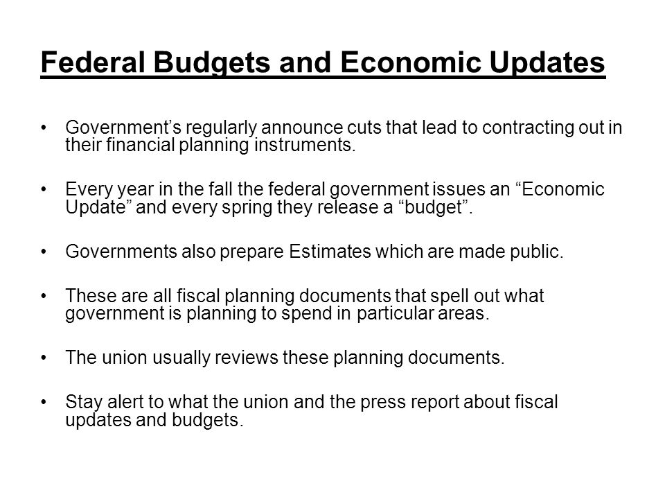 Federal Budgets and Economic Updates Governments regularly announce cuts that lead to contracting out in their financial planning instruments.