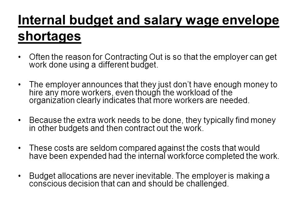 Internal budget and salary wage envelope shortages Often the reason for Contracting Out is so that the employer can get work done using a different budget.