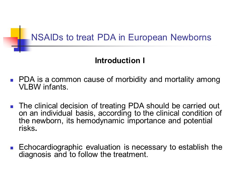 NSAIDs to treat PDA in European Newborns Introduction I PDA is a common cause of morbidity and mortality among VLBW infants.