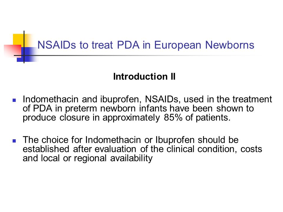NSAIDs to treat PDA in European Newborns Introduction II Indomethacin and ibuprofen, NSAIDs, used in the treatment of PDA in preterm newborn infants have been shown to produce closure in approximately 85% of patients.