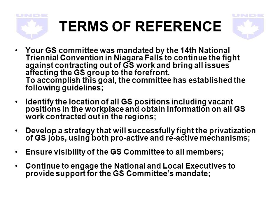 TERMS OF REFERENCE Your GS committee was mandated by the 14th National Triennial Convention in Niagara Falls to continue the fight against contracting out of GS work and bring all issues affecting the GS group to the forefront.
