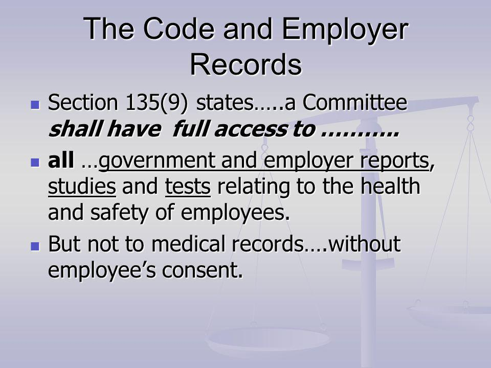 The Code and Employer Records Section 135(9) states…..a Committee shall have full access to ………..