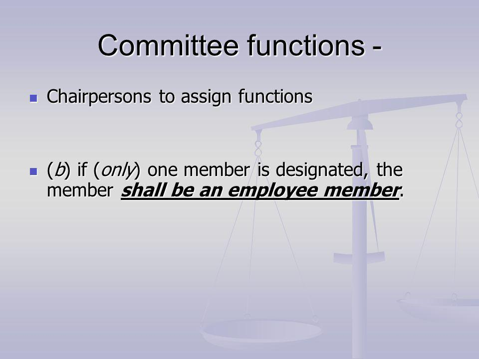 Committee functions - Chairpersons to assign functions Chairpersons to assign functions (b) if (only) one member is designated, the member shall be an employee member.