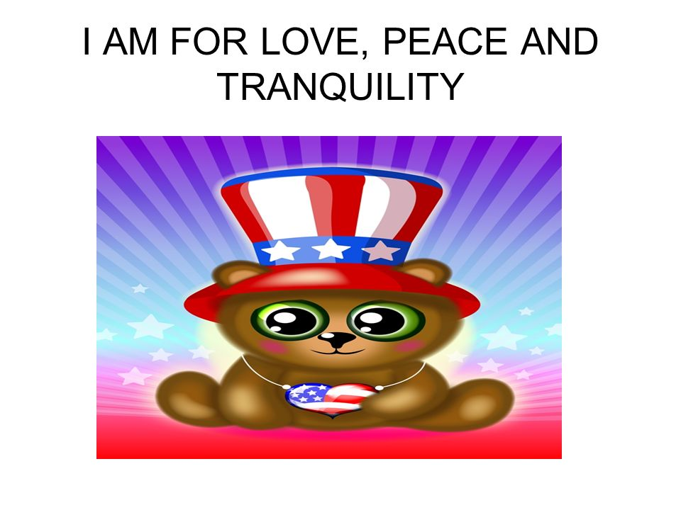 I AM FOR LOVE, PEACE AND TRANQUILITY