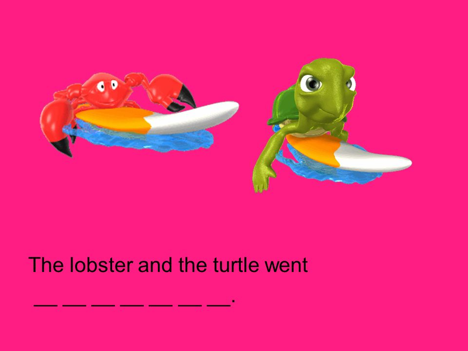 The lobster and the turtle went __ __ __ __ __ __ __.