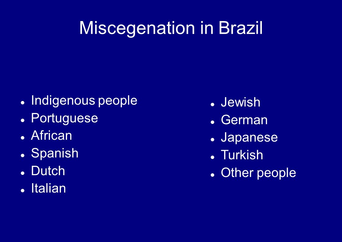 Indigenous people Portuguese African Spanish Dutch Italian Miscegenation in Brazil Jewish German Japanese Turkish Other people