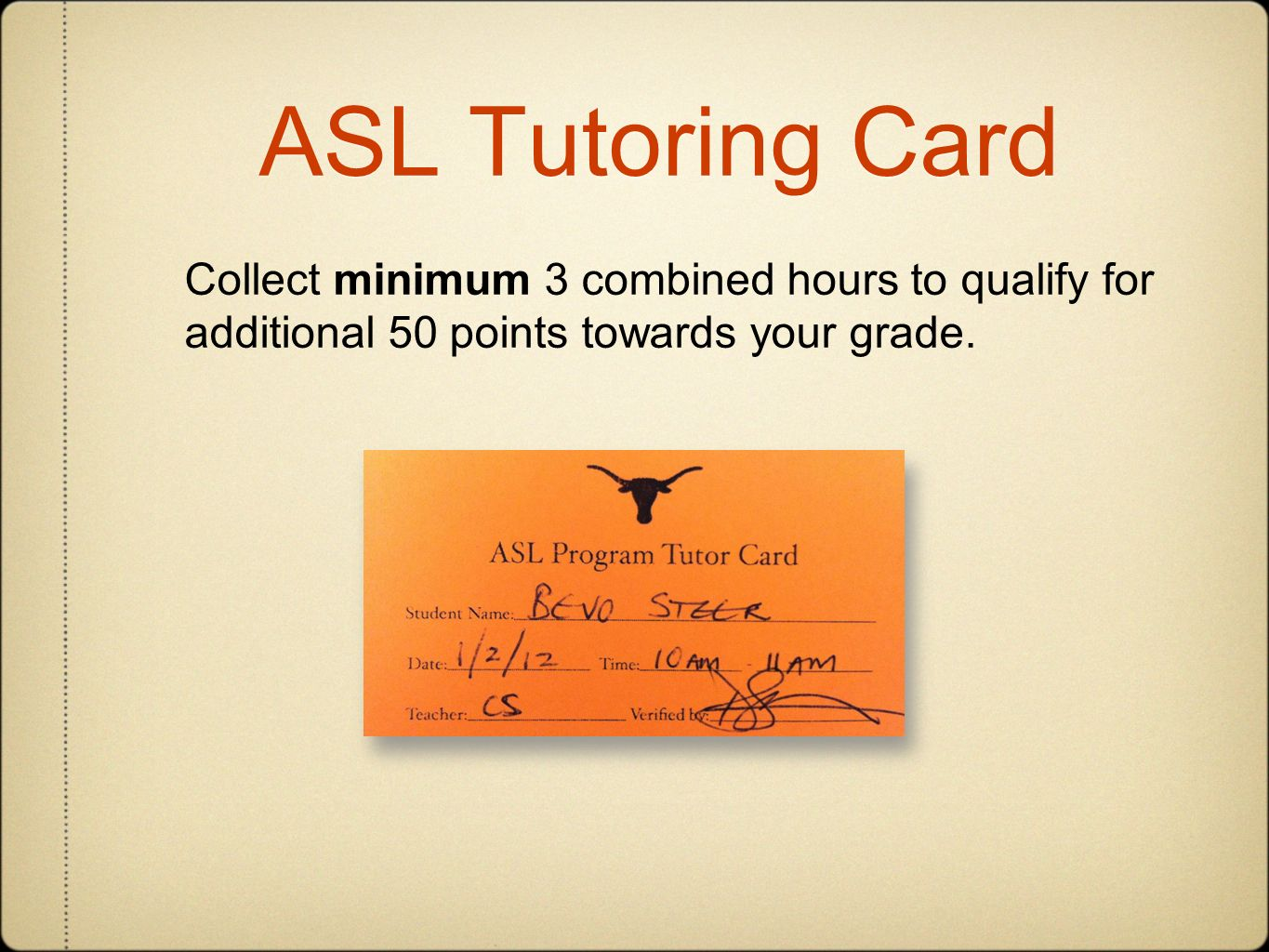 ASL Tutoring Card Collect minimum 3 combined hours to qualify for additional 50 points towards your grade.
