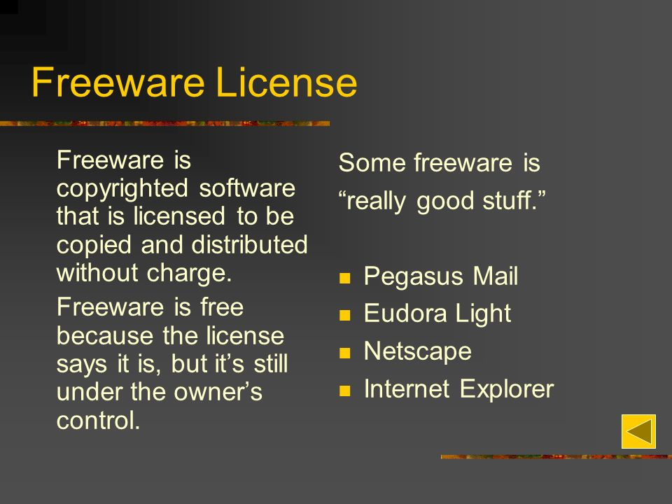 Freeware License Freeware is copyrighted software that is licensed to be copied and distributed without charge.