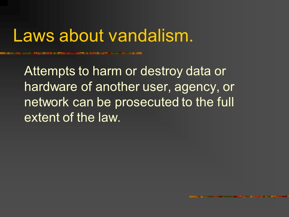 Laws about vandalism.