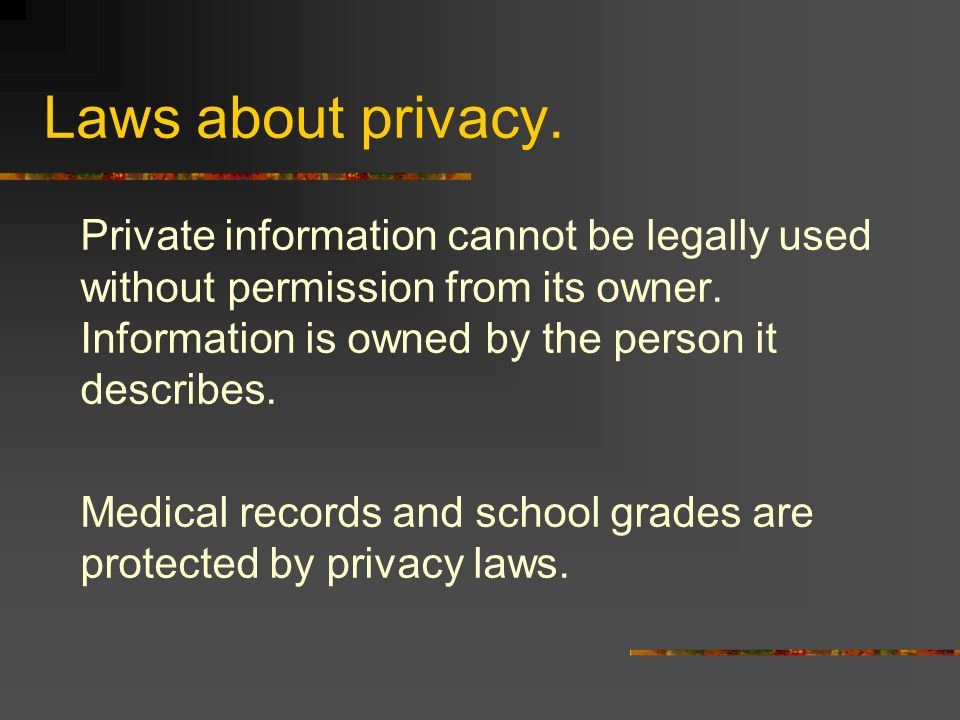 Laws about privacy. Private information cannot be legally used without permission from its owner.