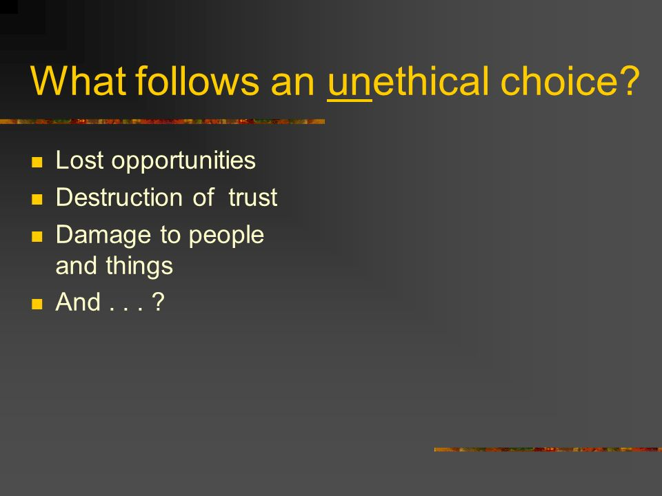 What follows an unethical choice.