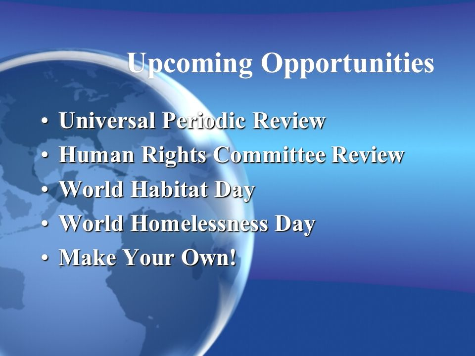 Upcoming Opportunities Universal Periodic ReviewUniversal Periodic Review Human Rights Committee ReviewHuman Rights Committee Review World Habitat DayWorld Habitat Day World Homelessness DayWorld Homelessness Day Make Your Own!Make Your Own.