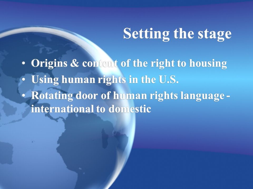 Setting the stage Origins & content of the right to housing Using human rights in the U.S.