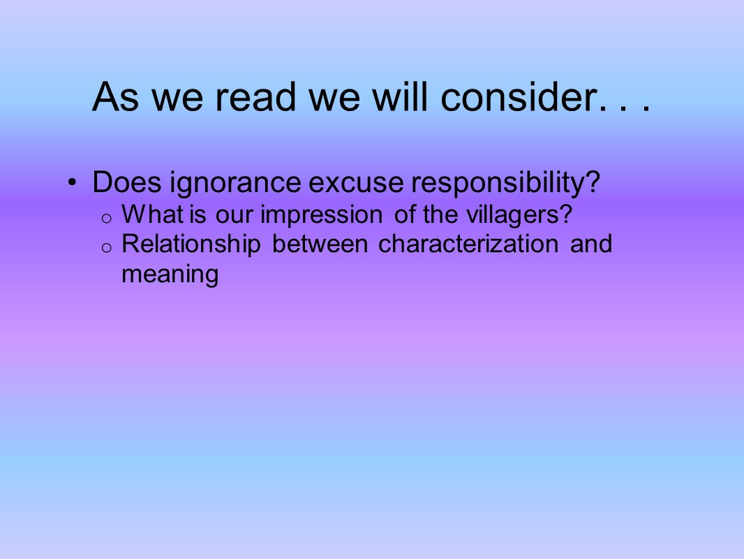 As we read we will consider... Does ignorance excuse responsibility.