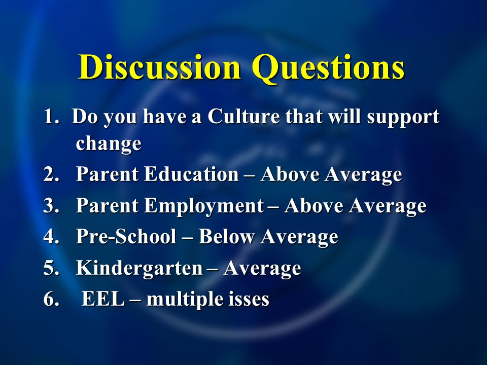 Discussion Questions 1. Do you have a Culture that will support change 2.