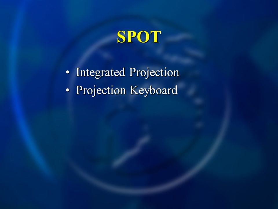 SPOT Integrated ProjectionIntegrated Projection Projection KeyboardProjection Keyboard