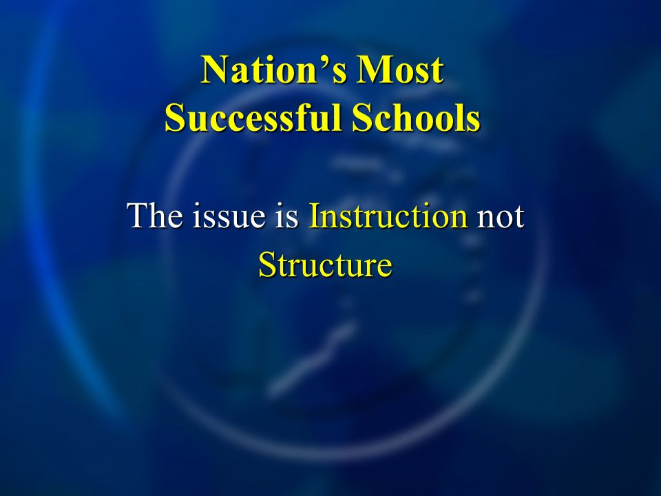The issue is Instruction not Structure Nations Most Successful Schools
