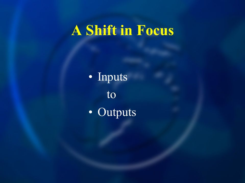A Shift in Focus Inputs to Outputs