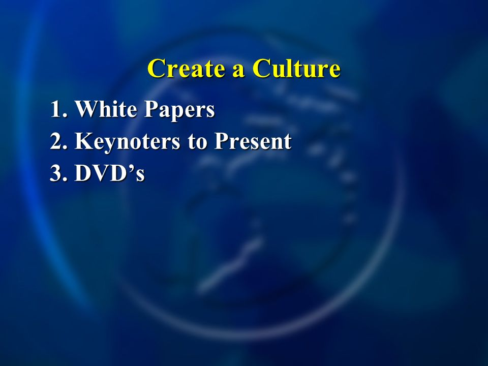 1. White Papers 2. Keynoters to Present 3. DVDs Create a Culture