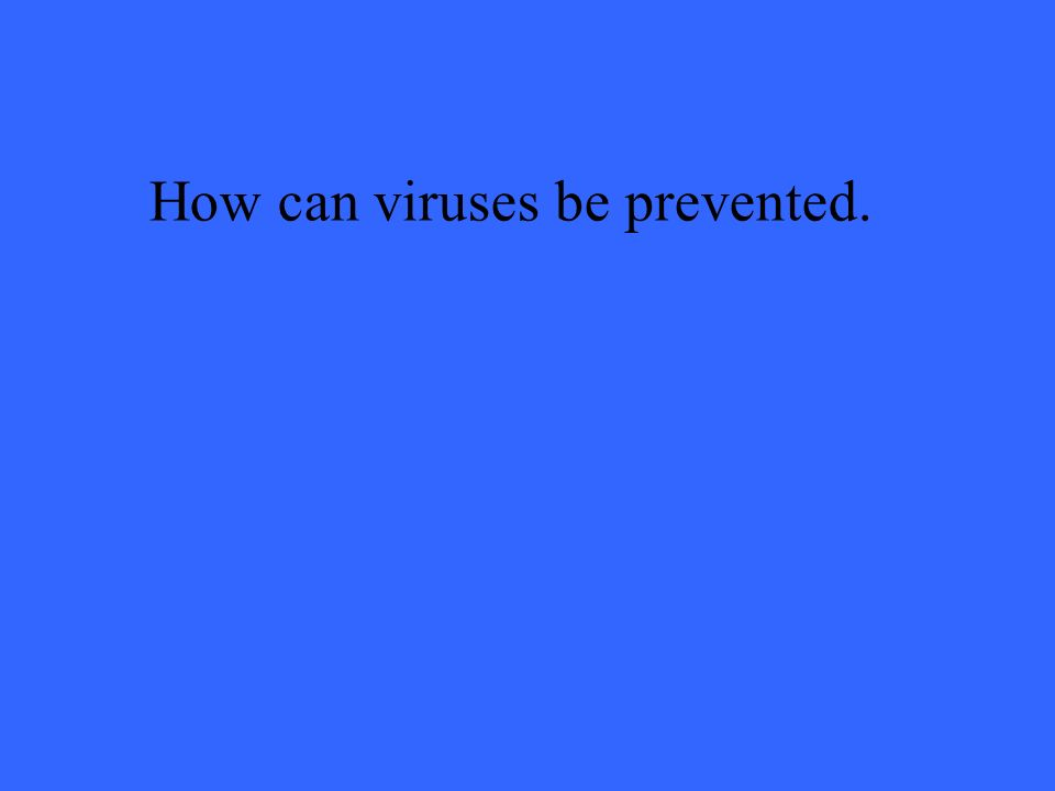 How can viruses be prevented.