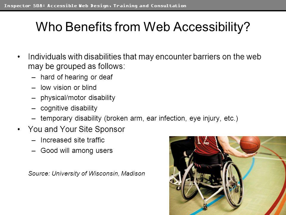 Inspector 508: Accessible Web Design, Training and Consultation Who Benefits from Web Accessibility.
