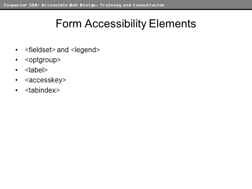Inspector 508: Accessible Web Design, Training and Consultation Form Accessibility Elements and