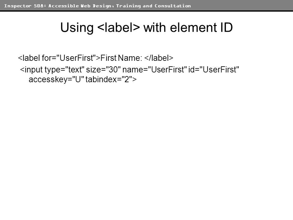 Inspector 508: Accessible Web Design, Training and Consultation Using with element ID First Name: