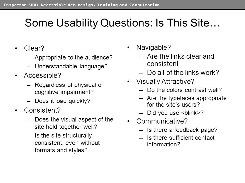 Inspector 508: Accessible Web Design, Training and Consultation Some Usability Questions: Is This Site… Clear.