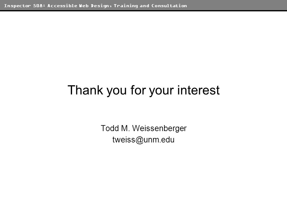 Inspector 508: Accessible Web Design, Training and Consultation Thank you for your interest Todd M.