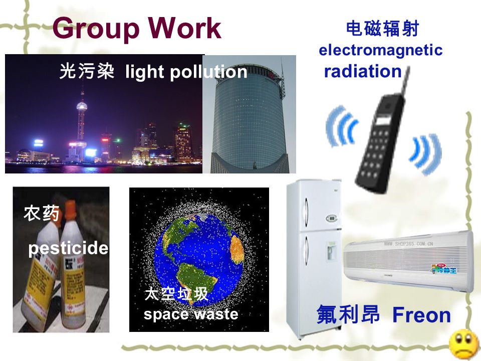 Group Work pesticide electromagnetic radiation light pollution Freon space waste