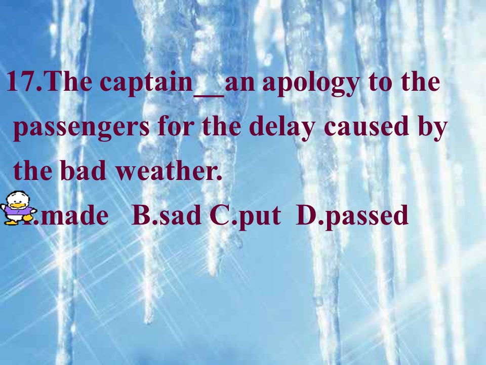 17.The captain__an apology to the passengers for the delay caused by the bad weather.