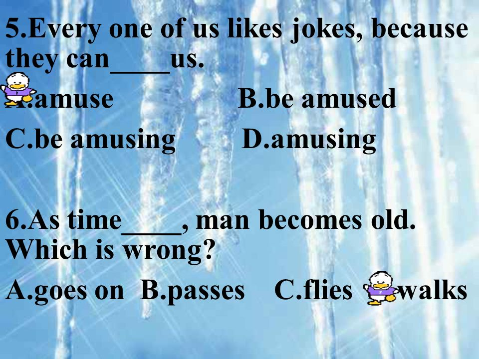 5.Every one of us likes jokes, because they can____us.