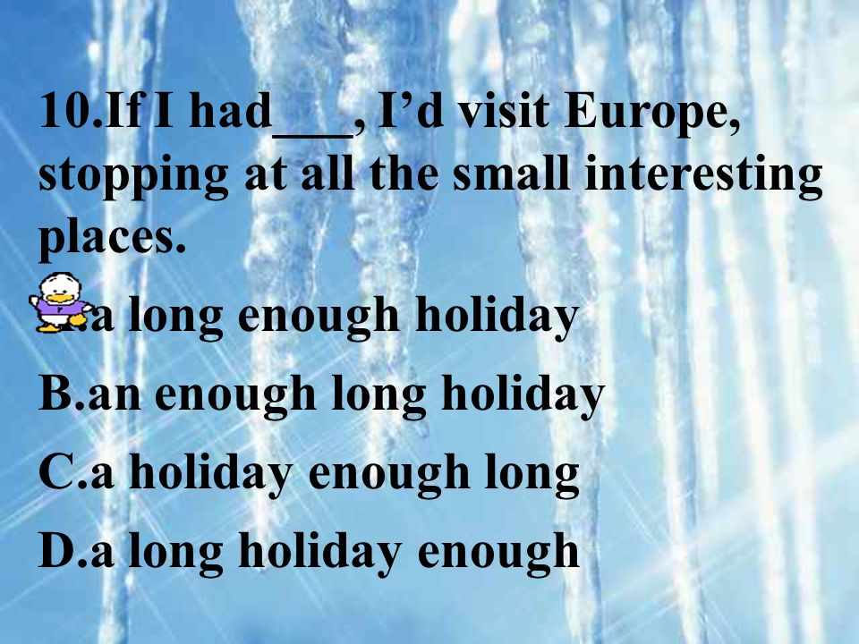 10.If I had___, Id visit Europe, stopping at all the small interesting places.