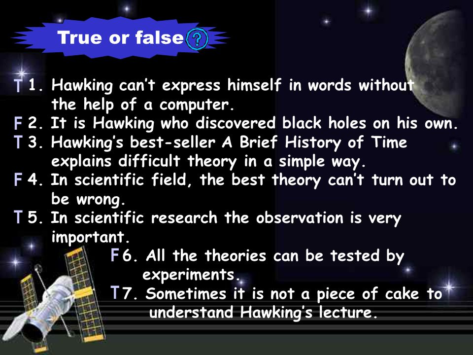 True or false 1.Hawking cant express himself in words without the help of a computer.