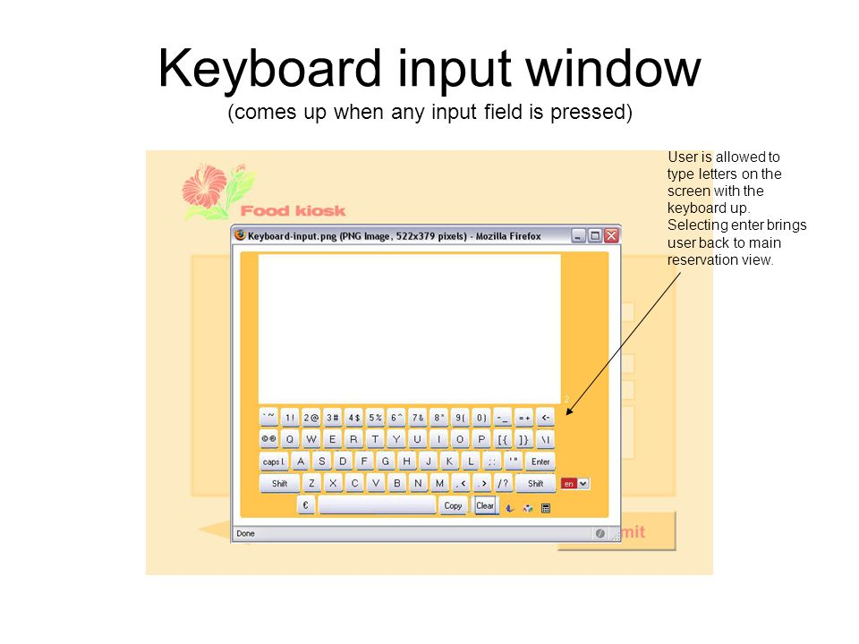 Keyboard input window (comes up when any input field is pressed) User is allowed to type letters on the screen with the keyboard up.