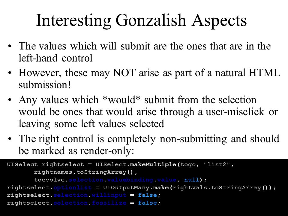 Interesting Gonzalish Aspects The values which will submit are the ones that are in the left-hand control However, these may NOT arise as part of a natural HTML submission.
