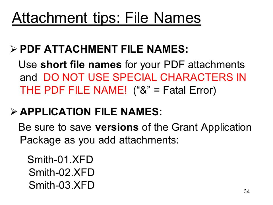 34 Attachment tips: File Names PDF ATTACHMENT FILE NAMES: Use short file names for your PDF attachments and DO NOT USE SPECIAL CHARACTERS IN THE PDF FILE NAME.