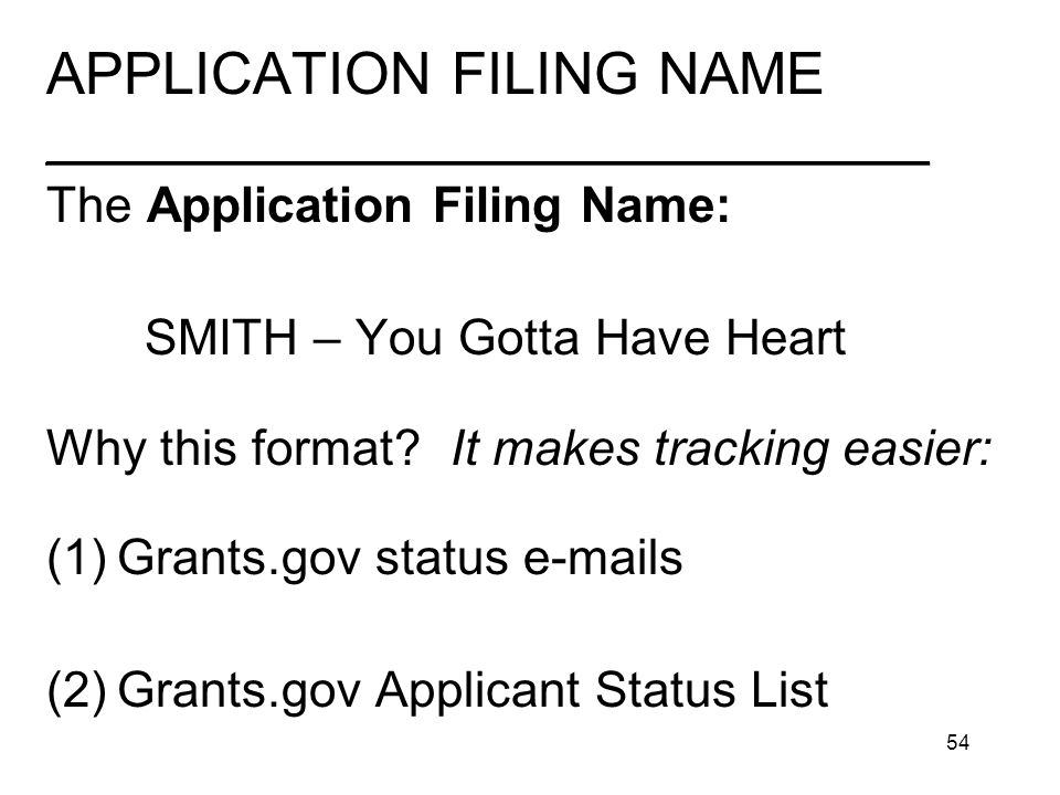 54 APPLICATION FILING NAME ________________________________ The Application Filing Name: SMITH – You Gotta Have Heart Why this format.