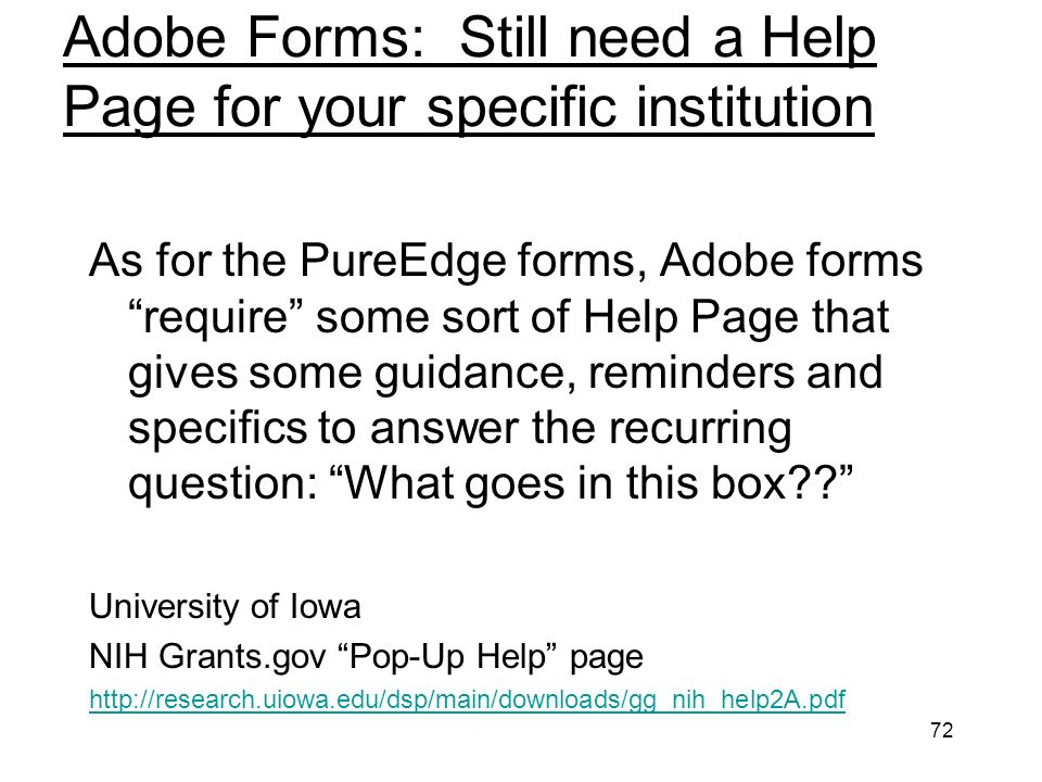 72 Adobe Forms: Still need a Help Page for your specific institution As for the PureEdge forms, Adobe forms require some sort of Help Page that gives some guidance, reminders and specifics to answer the recurring question: What goes in this box .