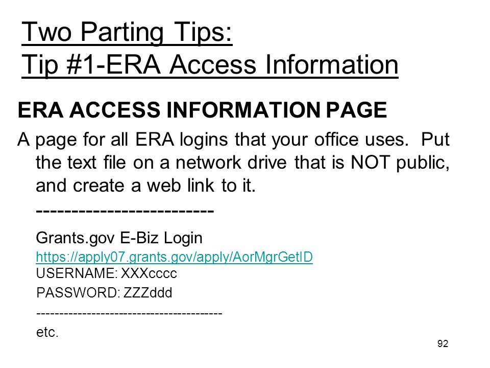 92 Two Parting Tips: Tip #1-ERA Access Information ERA ACCESS INFORMATION PAGE A page for all ERA logins that your office uses.