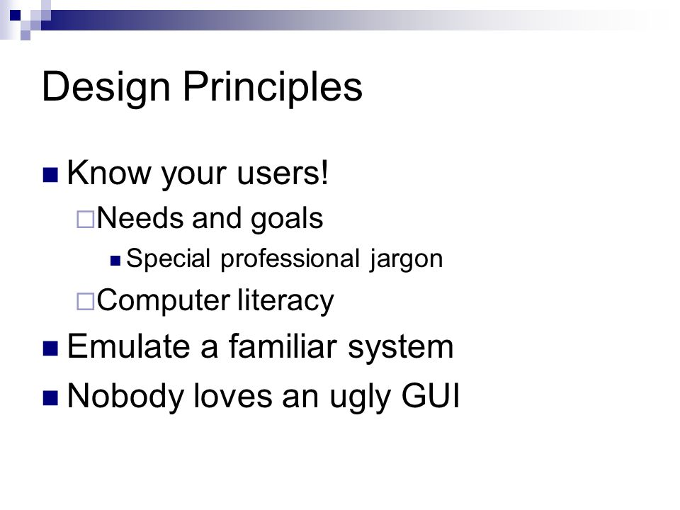 Design Principles Know your users.