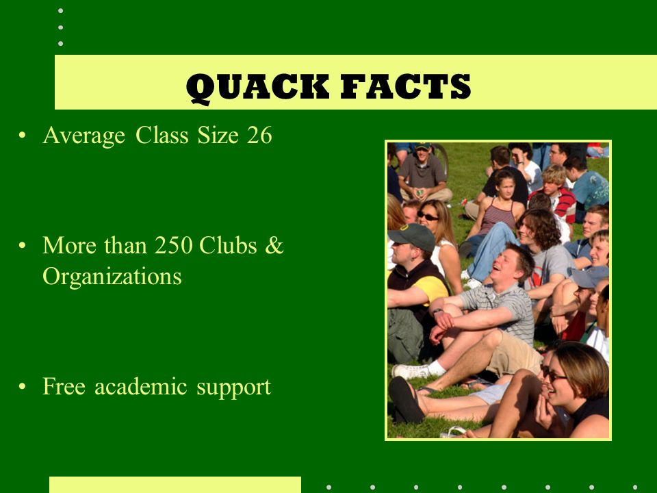 QUACK FACTS Average Class Size 26 More than 250 Clubs & Organizations Free academic support