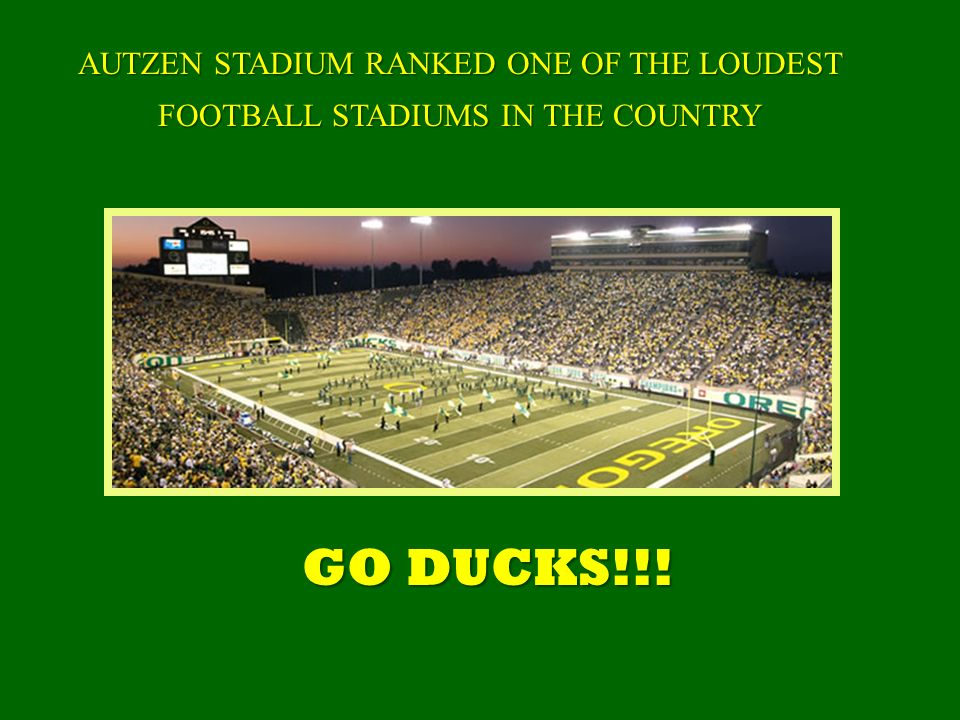 AUTZEN STADIUM RANKED ONE OF THE LOUDEST FOOTBALL STADIUMS IN THE COUNTRY GO DUCKS!!!