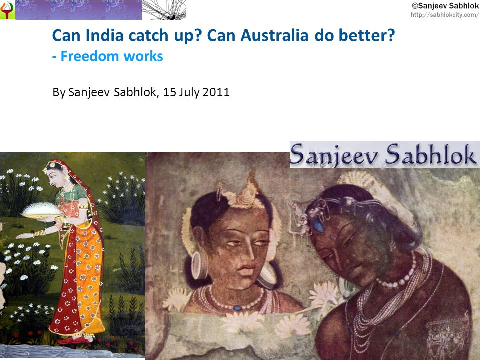 Can India catch up Can Australia do better - Freedom works By Sanjeev Sabhlok, 15 July 2011