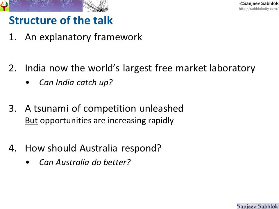 Structure of the talk 1.An explanatory framework 2.India now the worlds largest free market laboratory Can India catch up.