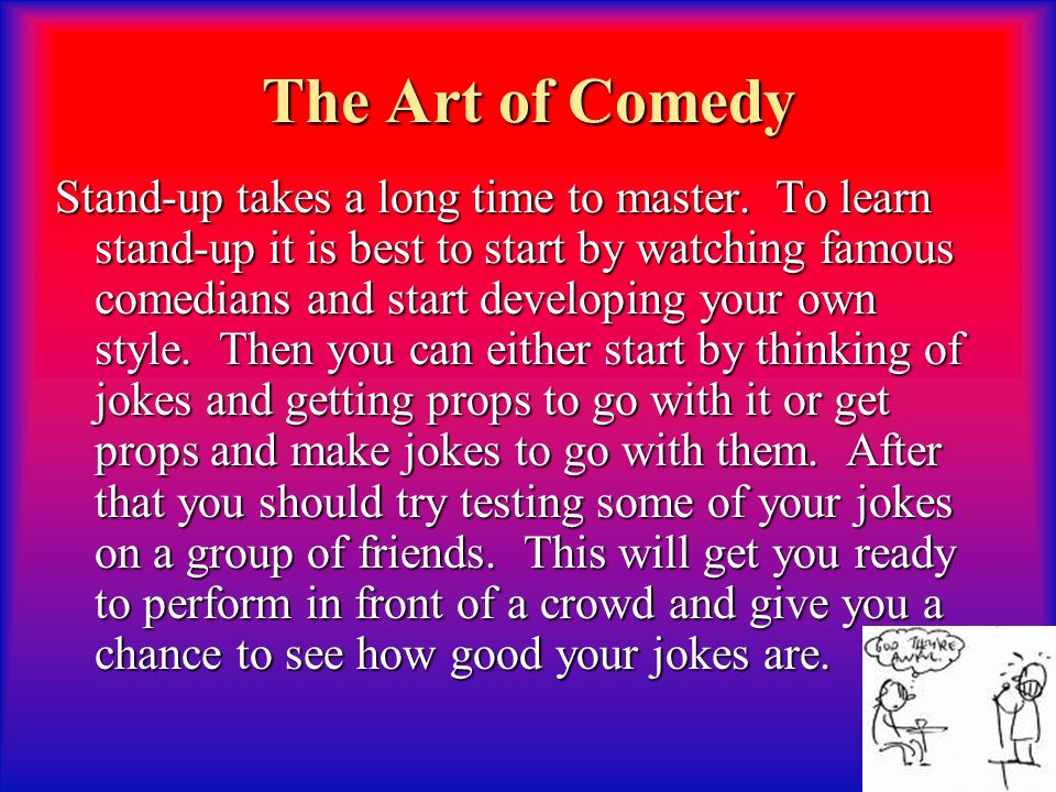 The Art of Comedy Stand-up takes a long time to master.