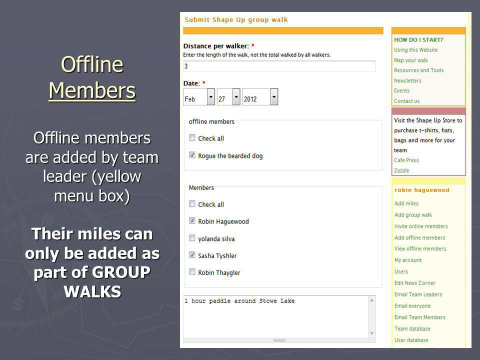 Offline Members Offline members are added by team leader (yellow menu box) Their miles can only be added as part of GROUP WALKS