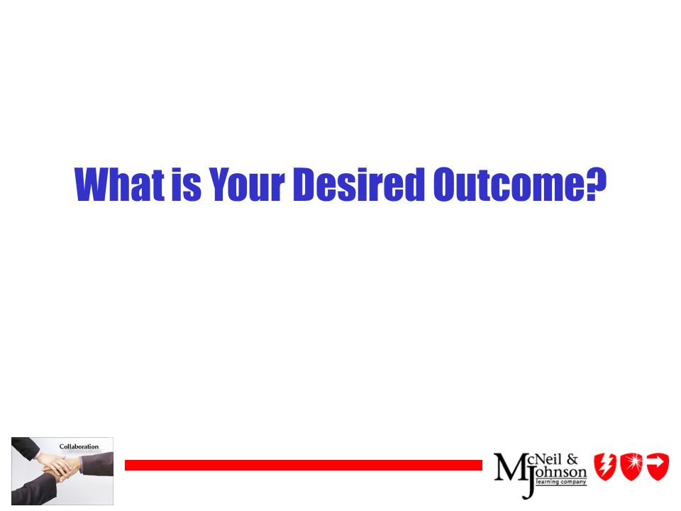 What is Your Desired Outcome